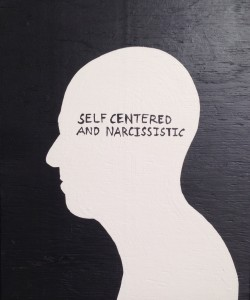 Self Centered and Narcissistic